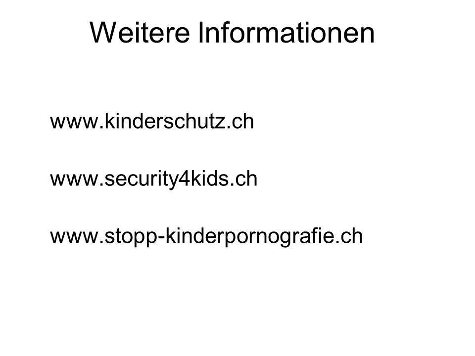 Weitere Informationen www.kinderschutz.ch www.security4kids.ch www.stopp-kinderpornografie.ch