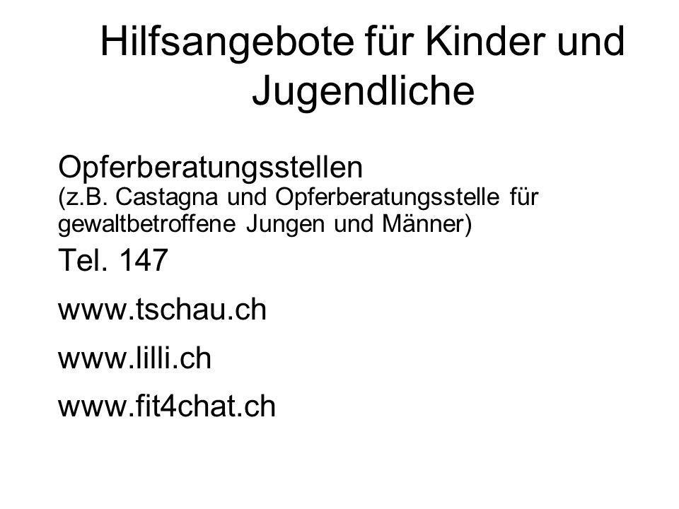 Hilfsangebote für Kinder und Jugendliche Opferberatungsstellen (z.B. Castagna und Opferberatungsstelle für gewaltbetroffene Jungen und Männer) Tel. 14