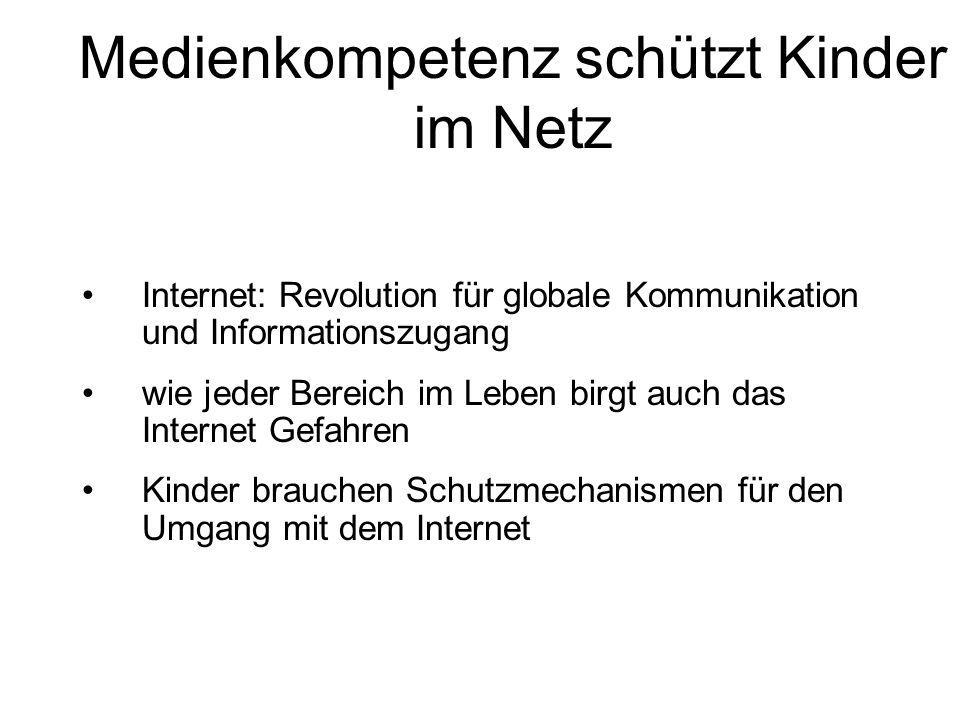 Medienkompetenz schützt Kinder im Netz Internet: Revolution für globale Kommunikation und Informationszugang wie jeder Bereich im Leben birgt auch das Internet Gefahren Kinder brauchen Schutzmechanismen für den Umgang mit dem Internet