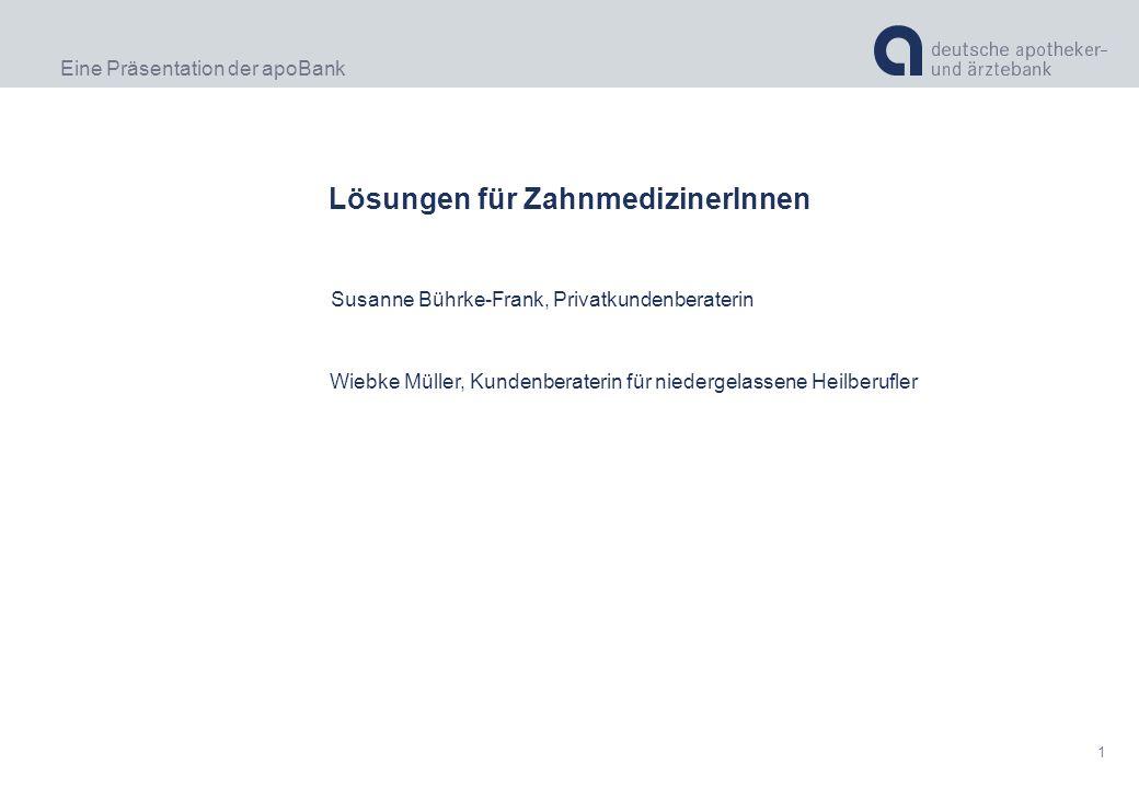 Eine Präsentation der apoBank 1 Lösungen für ZahnmedizinerInnen Susanne Bührke-Frank, Privatkundenberaterin Wiebke Müller, Kundenberaterin für niederg