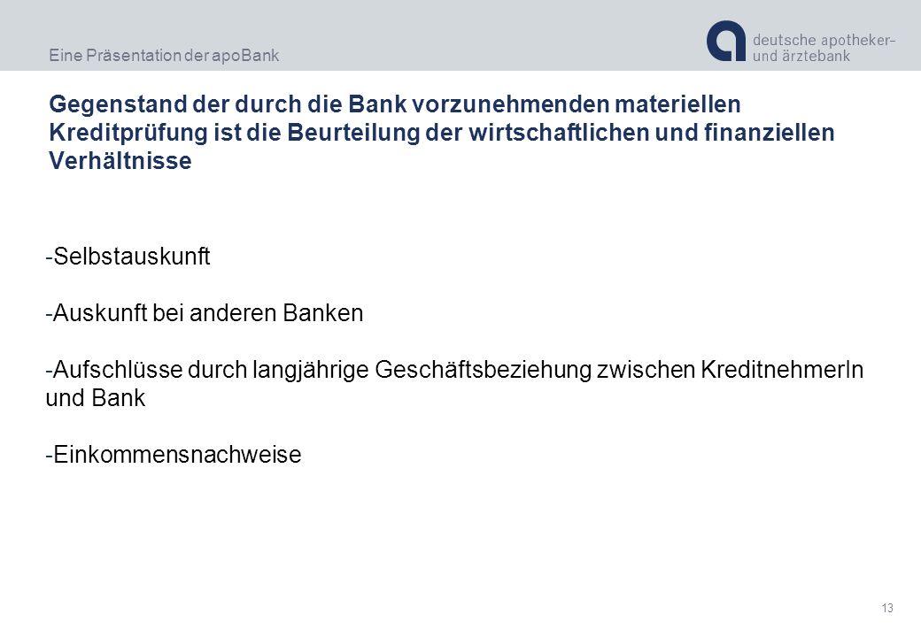 Eine Präsentation der apoBank 13 Gegenstand der durch die Bank vorzunehmenden materiellen Kreditprüfung ist die Beurteilung der wirtschaftlichen und f