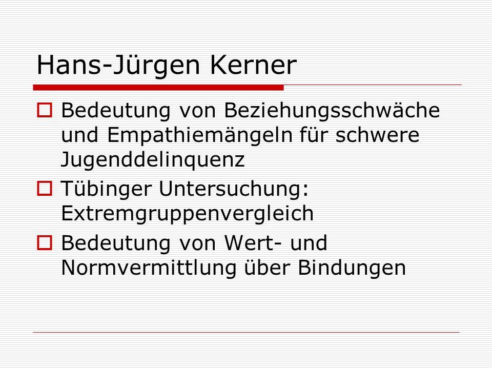 Hans-Jürgen Kerner Bedeutung von Beziehungsschwäche und Empathiemängeln für schwere Jugenddelinquenz Tübinger Untersuchung: Extremgruppenvergleich Bed