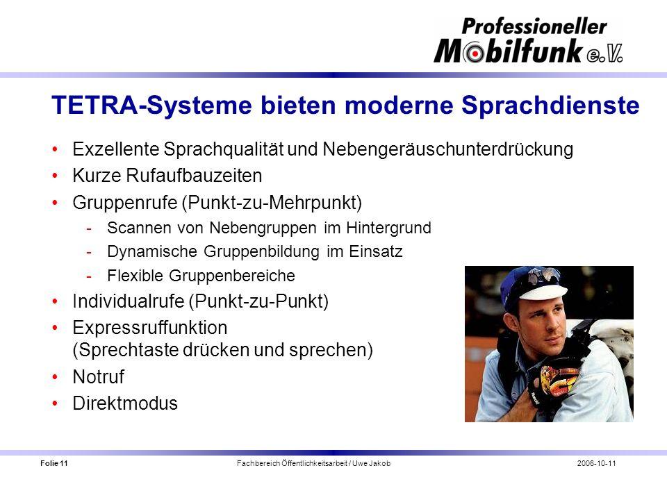 Folie 11 Fachbereich Öffentlichkeitsarbeit / Uwe Jakob2006-10-11 TETRA-Systeme bieten moderne Sprachdienste Exzellente Sprachqualität und Nebengeräusc