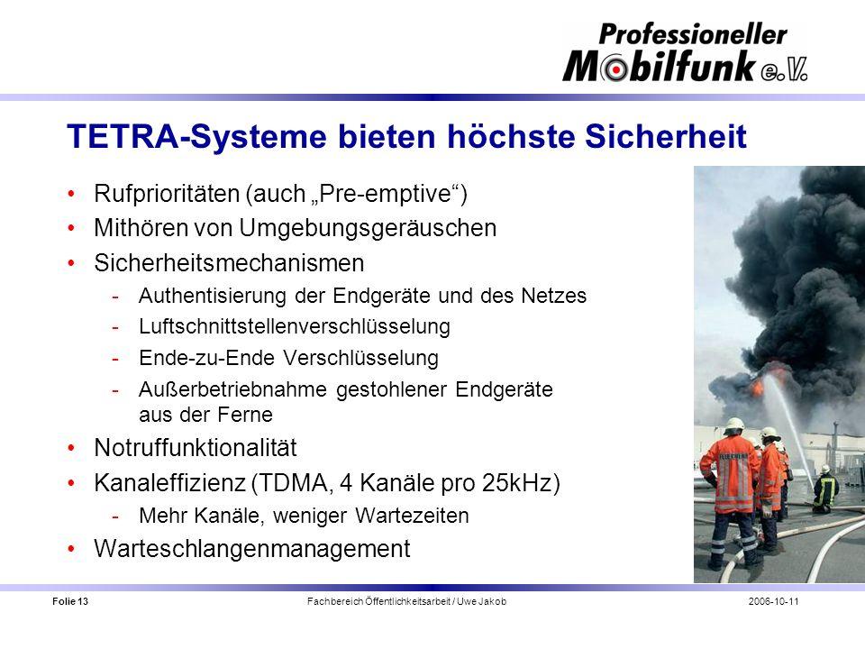 Folie 13 Fachbereich Öffentlichkeitsarbeit / Uwe Jakob2006-10-11 TETRA-Systeme bieten höchste Sicherheit Rufprioritäten (auch Pre-emptive) Mithören vo