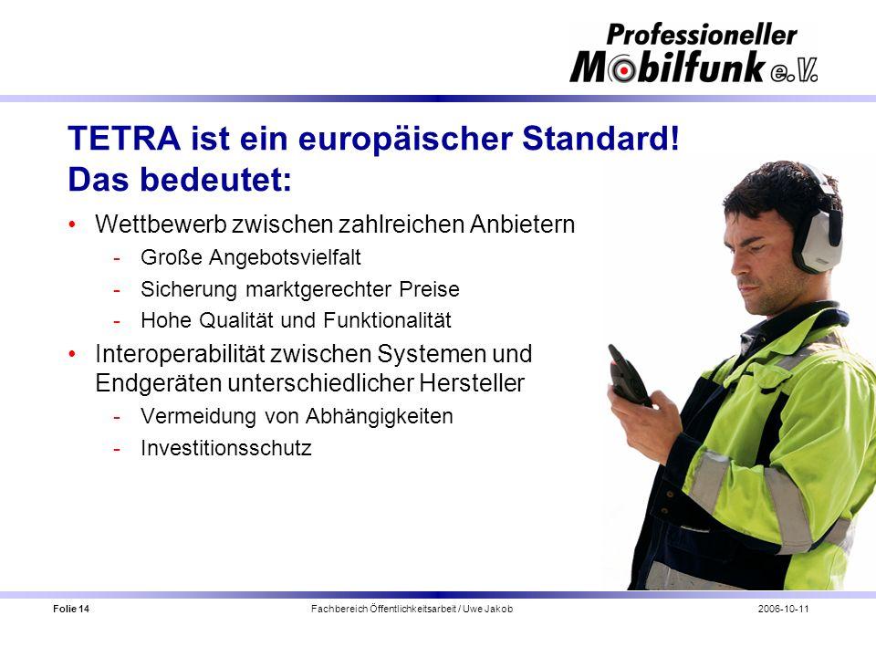 Folie 14 Fachbereich Öffentlichkeitsarbeit / Uwe Jakob2006-10-11 TETRA ist ein europäischer Standard! Das bedeutet: Wettbewerb zwischen zahlreichen An