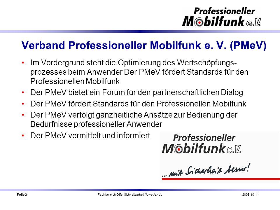 Folie 2 Fachbereich Öffentlichkeitsarbeit / Uwe Jakob2006-10-11 Verband Professioneller Mobilfunk e. V. (PMeV) Im Vordergrund steht die Optimierung de