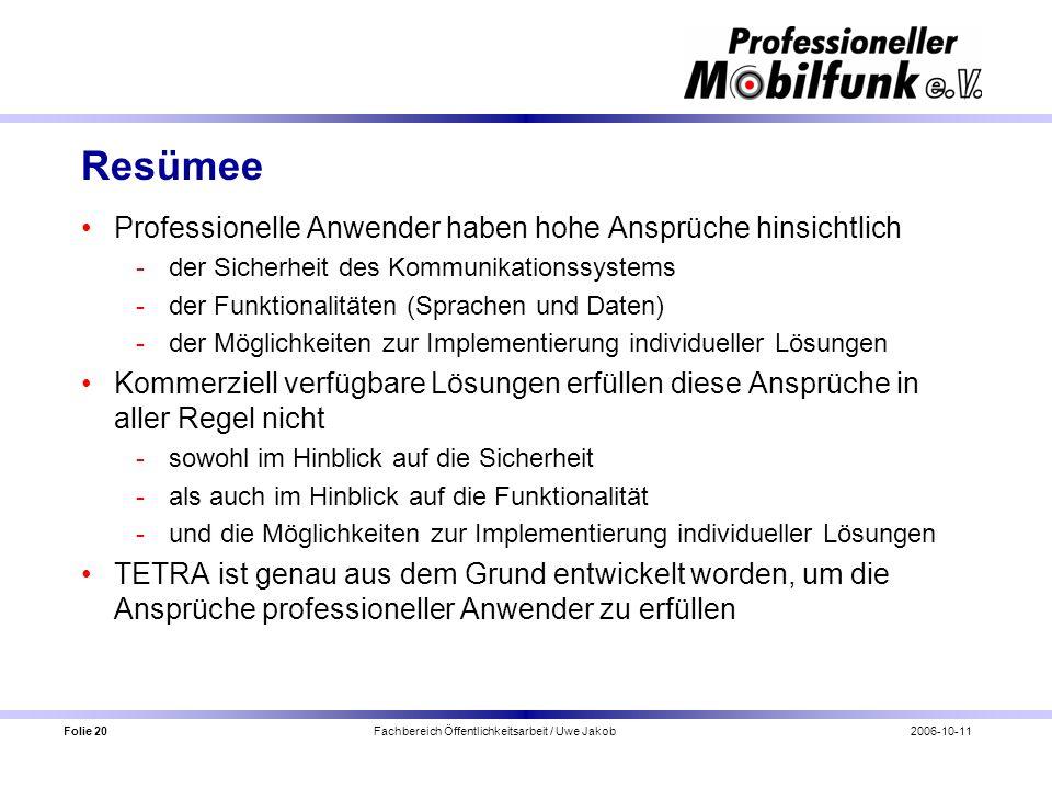 Folie 20 Fachbereich Öffentlichkeitsarbeit / Uwe Jakob2006-10-11 Resümee Professionelle Anwender haben hohe Ansprüche hinsichtlich der Sicherheit des
