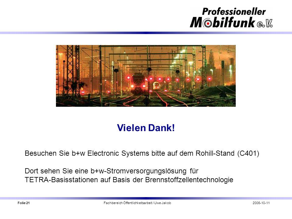 Folie 21 Fachbereich Öffentlichkeitsarbeit / Uwe Jakob2006-10-11 Vielen Dank! Besuchen Sie b+w Electronic Systems bitte auf dem Rohill-Stand (C401) Do