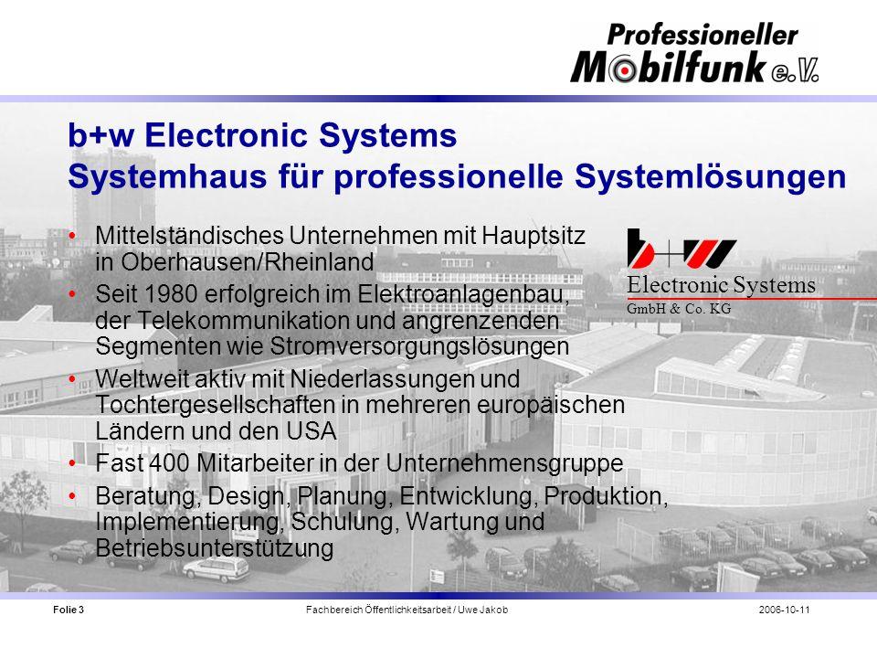 Folie 3 Fachbereich Öffentlichkeitsarbeit / Uwe Jakob2006-10-11 b+w Electronic Systems Systemhaus für professionelle Systemlösungen Mittelständisches