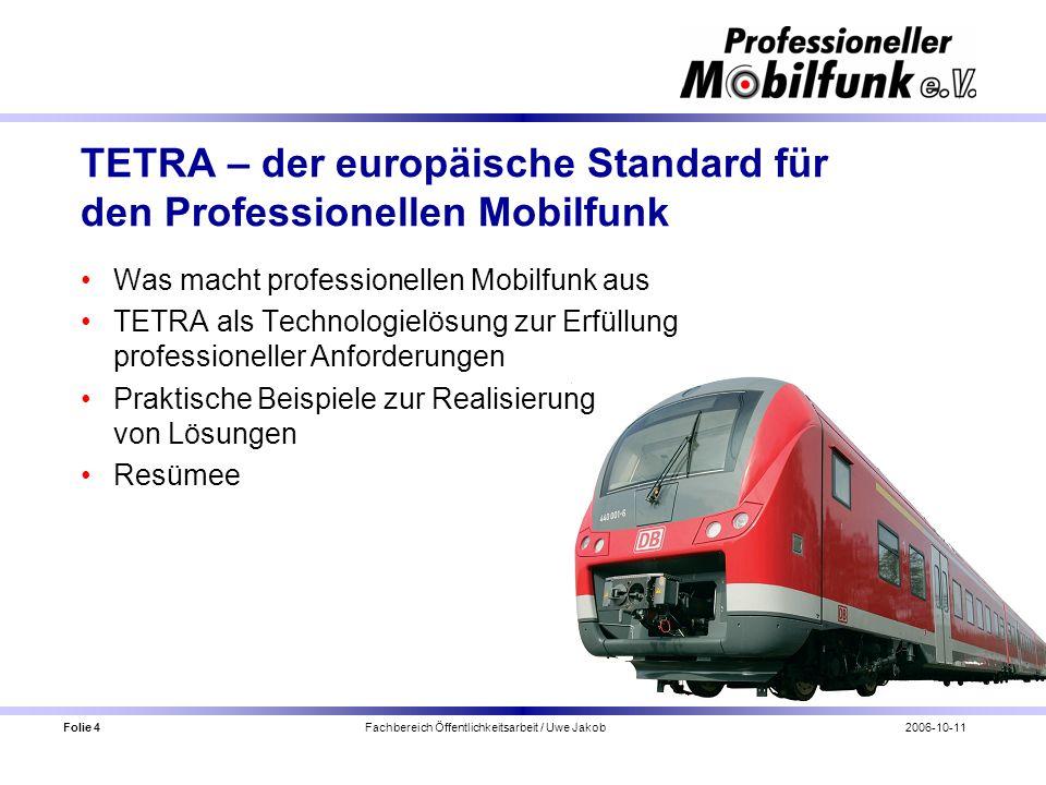 Folie 4 Fachbereich Öffentlichkeitsarbeit / Uwe Jakob2006-10-11 TETRA – der europäische Standard für den Professionellen Mobilfunk Was macht professio