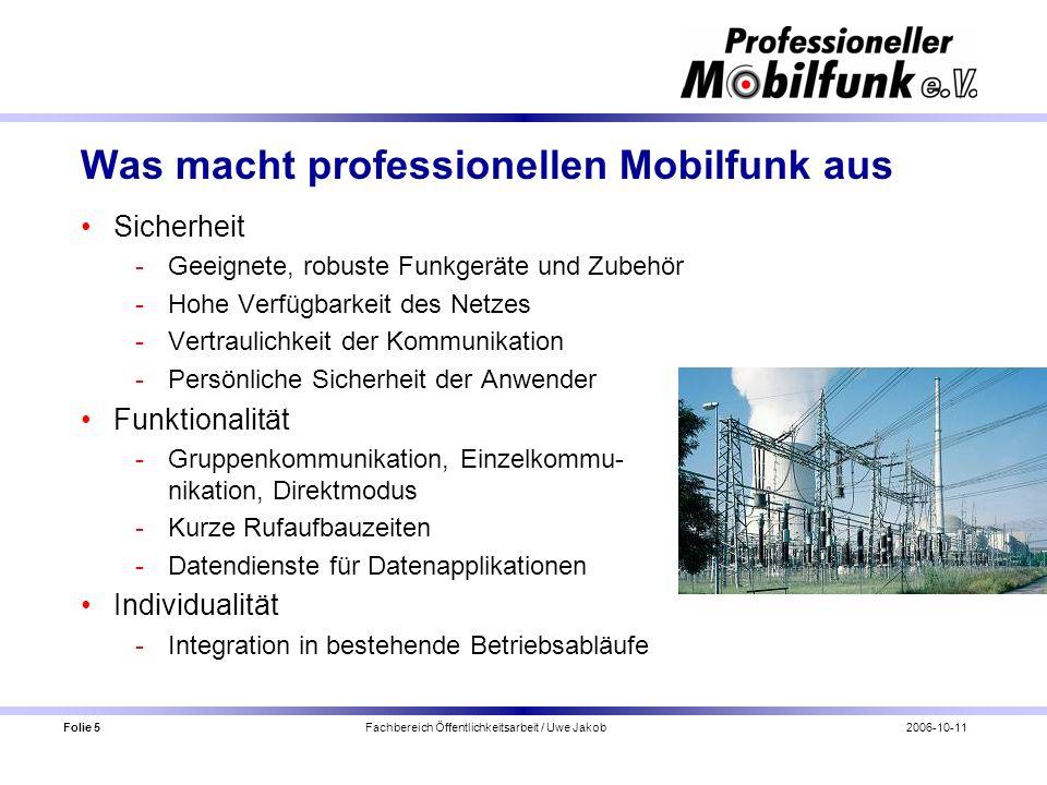 Folie 5 Fachbereich Öffentlichkeitsarbeit / Uwe Jakob2006-10-11 Was macht professionellen Mobilfunk aus Sicherheit Geeignete, robuste Funkgeräte und