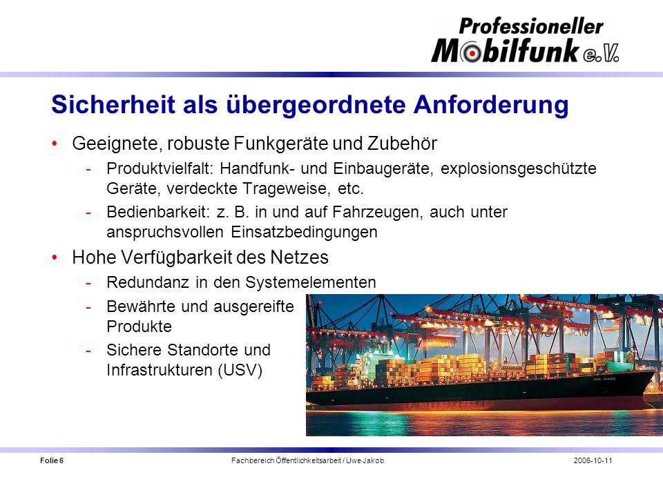 Folie 6 Fachbereich Öffentlichkeitsarbeit / Uwe Jakob2006-10-11 Sicherheit als übergeordnete Anforderung Geeignete, robuste Funkgeräte und Zubehör Pr