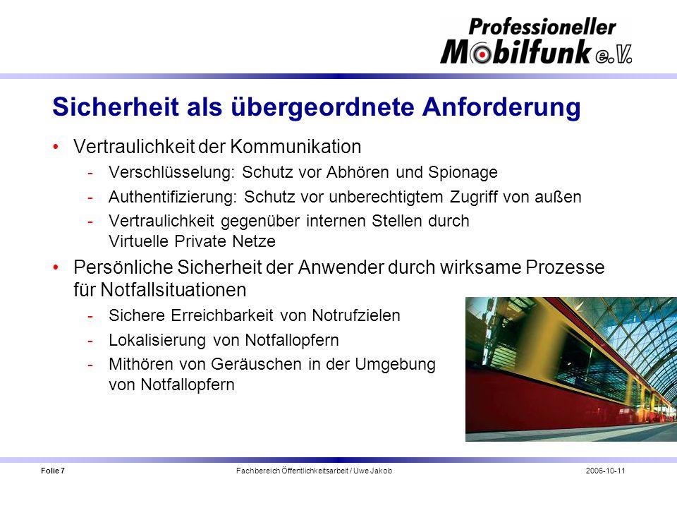 Folie 7 Fachbereich Öffentlichkeitsarbeit / Uwe Jakob2006-10-11 Sicherheit als übergeordnete Anforderung Vertraulichkeit der Kommunikation Verschlüss