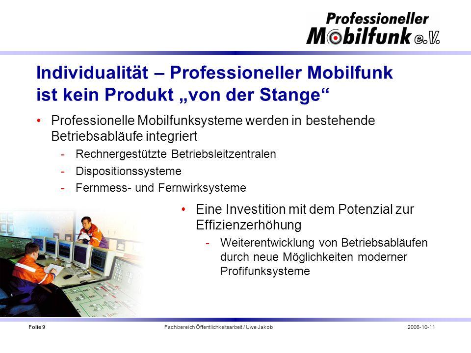 Folie 9 Fachbereich Öffentlichkeitsarbeit / Uwe Jakob2006-10-11 Individualität – Professioneller Mobilfunk ist kein Produkt von der Stange Professione