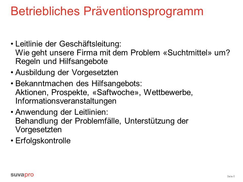 Seite 6 Betriebliches Präventionsprogramm Leitlinie der Geschäftsleitung: Wie geht unsere Firma mit dem Problem «Suchtmittel» um? Regeln und Hilfsange