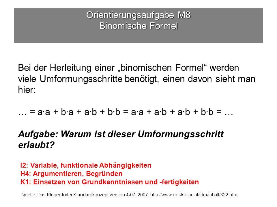 Bei der Herleitung einer binomischen Formel werden viele Umformungsschritte benötigt, einen davon sieht man hier: … = a·a + b·a + a·b + b·b = a·a + a·b + a·b + b·b = … Aufgabe: Warum ist dieser Umformungsschritt erlaubt.