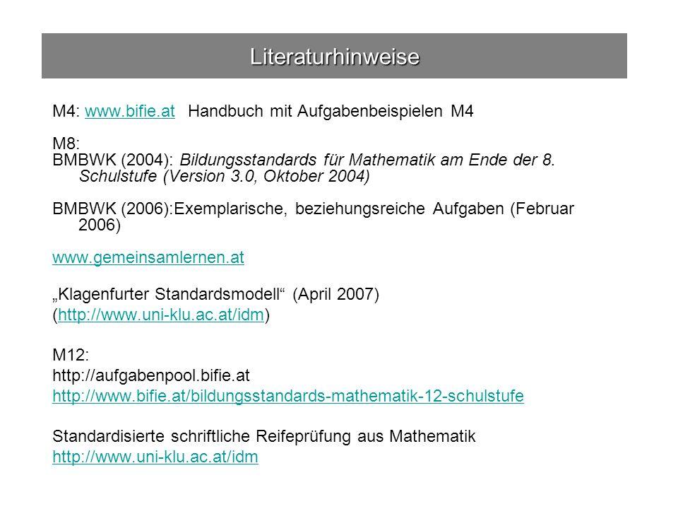 Literaturhinweise M4: www.bifie.atHandbuch mit Aufgabenbeispielen M4 www.bifie.at M8: BMBWK (2004): Bildungsstandards für Mathematik am Ende der 8.