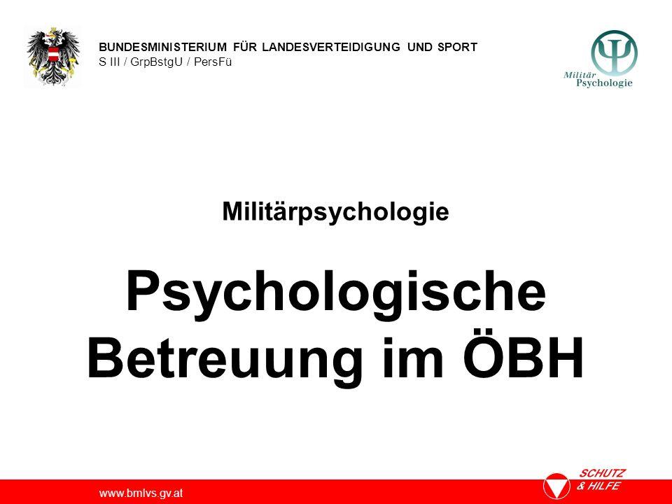 BUNDESMINISTERIUM FÜR LANDESVERTEIDIGUNG UND SPORT S III / GrpBstgU / PersFü www.bmlvs.gv.at Militärpsychologie Psychologische Betreuung im ÖBH