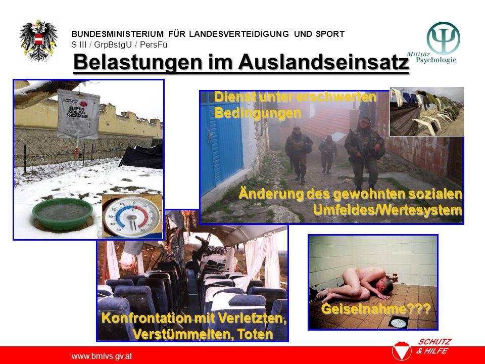 BUNDESMINISTERIUM FÜR LANDESVERTEIDIGUNG UND SPORT S III / GrpBstgU / PersFü www.bmlvs.gv.at Konfrontation mit Verletzten, Verstümmelten, Toten Geiselnahme??.