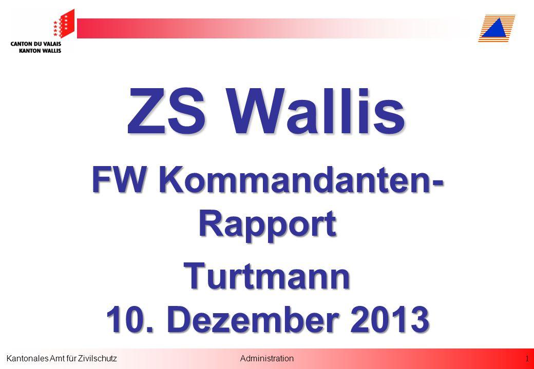 1 Kantonales Amt für ZivilschutzAdministration ZS Wallis FW Kommandanten- Rapport Turtmann 10. Dezember 2013
