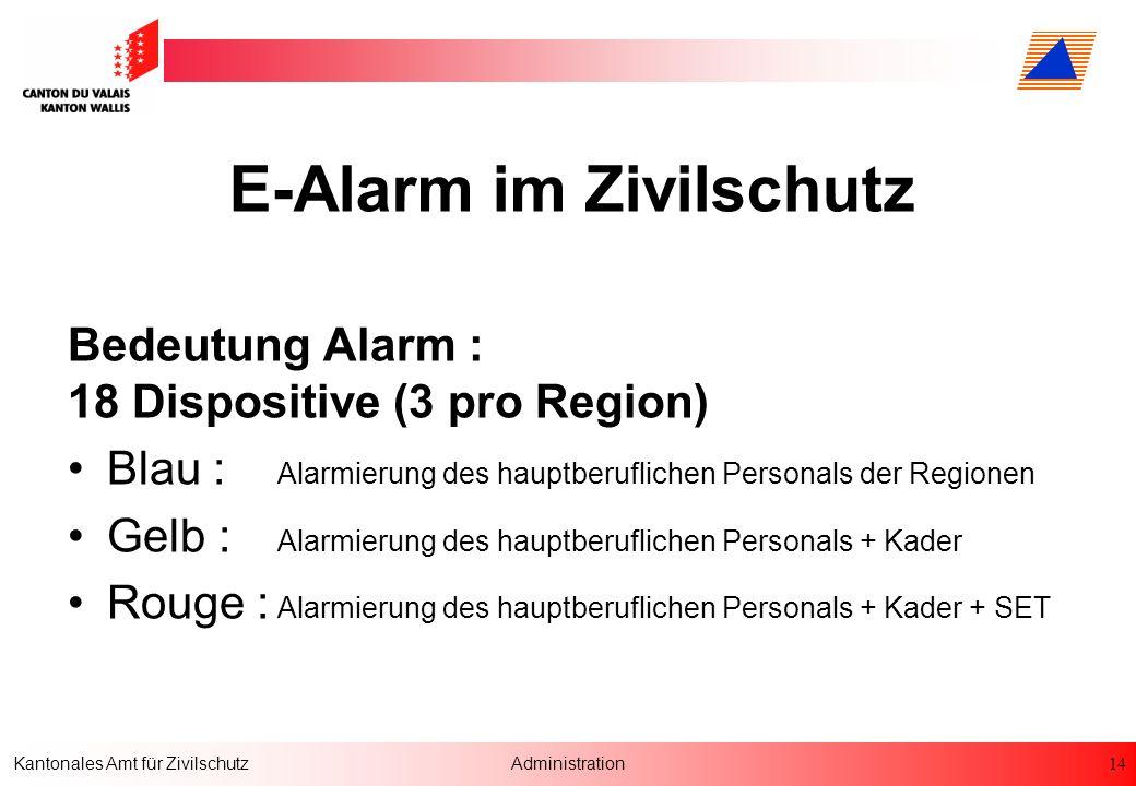14 Kantonales Amt für ZivilschutzAdministration E-Alarm im Zivilschutz Bedeutung Alarm : 18 Dispositive (3 pro Region) Blau : Alarmierung des hauptber