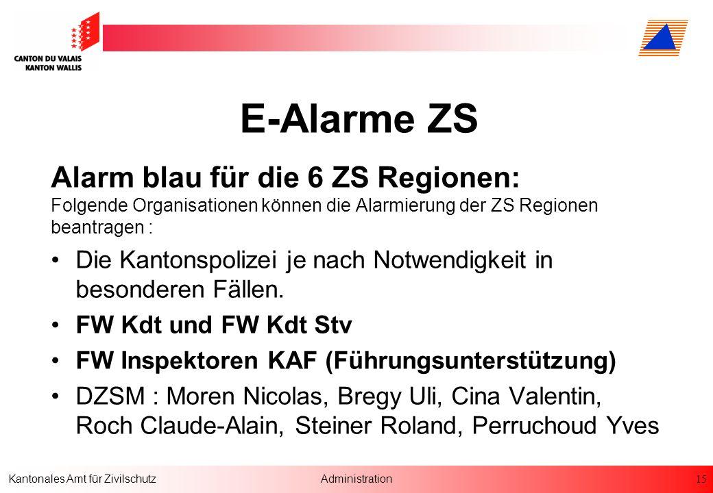 15 Kantonales Amt für ZivilschutzAdministration E-Alarme ZS Alarm blau für die 6 ZS Regionen: Folgende Organisationen können die Alarmierung der ZS Re