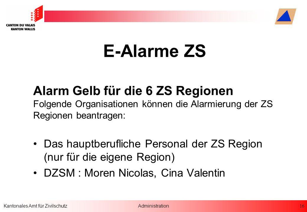 16 Kantonales Amt für ZivilschutzAdministration E-Alarme ZS Alarm Gelb für die 6 ZS Regionen Folgende Organisationen können die Alarmierung der ZS Reg