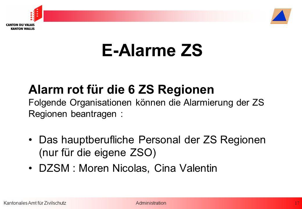 17 Kantonales Amt für ZivilschutzAdministration E-Alarme ZS Alarm rot für die 6 ZS Regionen Folgende Organisationen können die Alarmierung der ZS Regi