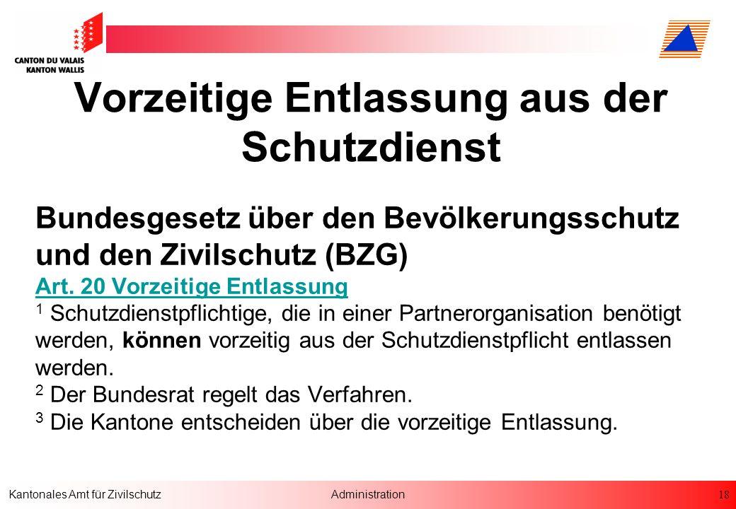 18 Kantonales Amt für ZivilschutzAdministration Vorzeitige Entlassung aus der Schutzdienst Bundesgesetz über den Bevölkerungsschutz und den Zivilschut