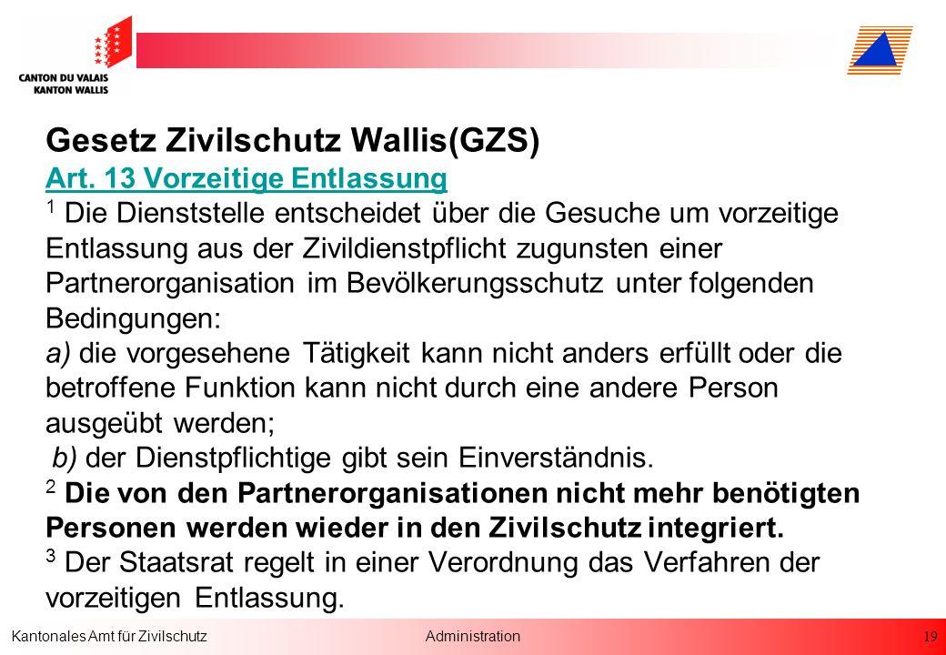 19 Kantonales Amt für ZivilschutzAdministration Gesetz Zivilschutz Wallis(GZS) Art. 13 Vorzeitige Entlassung 1 Die Dienststelle entscheidet über die G