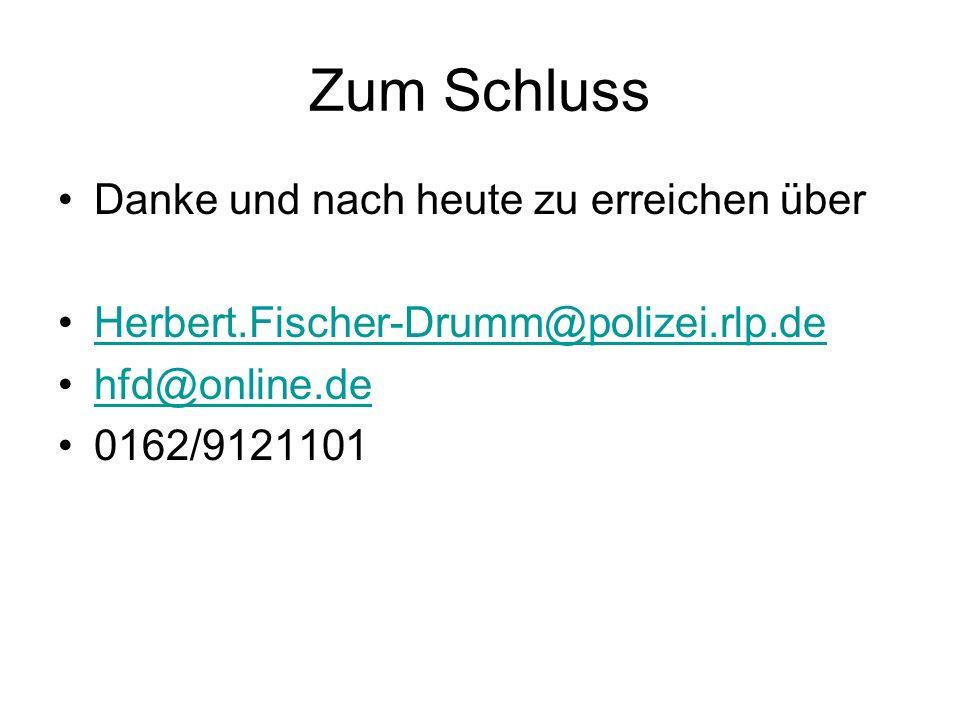 Zum Schluss Danke und nach heute zu erreichen über Herbert.Fischer-Drumm@polizei.rlp.de hfd@online.de 0162/9121101