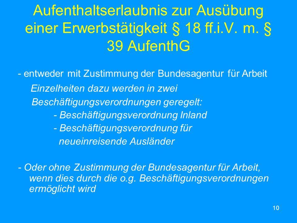 10 Aufenthaltserlaubnis zur Ausübung einer Erwerbstätigkeit § 18 ff.i.V. m. § 39 AufenthG - entweder mit Zustimmung der Bundesagentur für Arbeit Einze