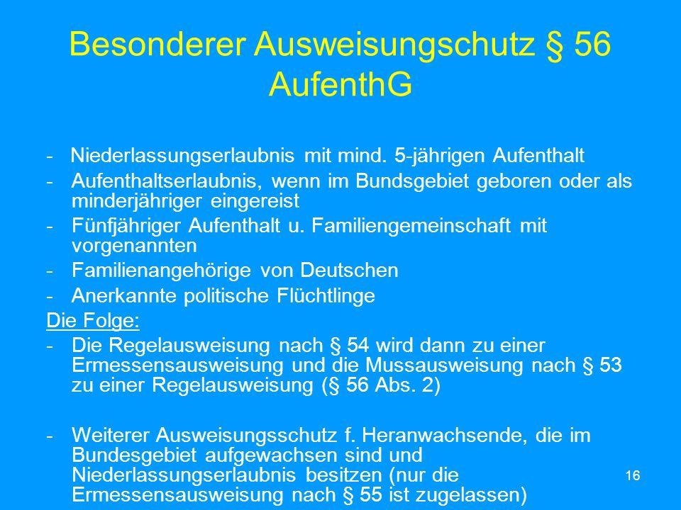 16 Besonderer Ausweisungschutz § 56 AufenthG - Niederlassungserlaubnis mit mind. 5-jährigen Aufenthalt -Aufenthaltserlaubnis, wenn im Bundsgebiet gebo