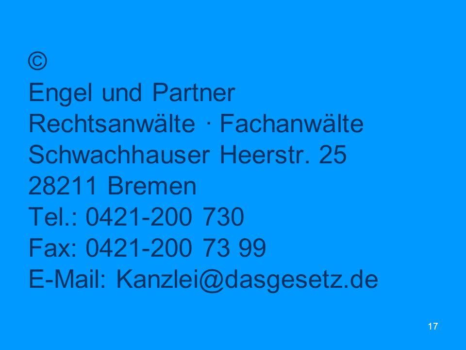 17 © Engel und Partner Rechtsanwälte · Fachanwälte Schwachhauser Heerstr. 25 28211 Bremen Tel.: 0421-200 730 Fax: 0421-200 73 99 E-Mail: Kanzlei@dasge