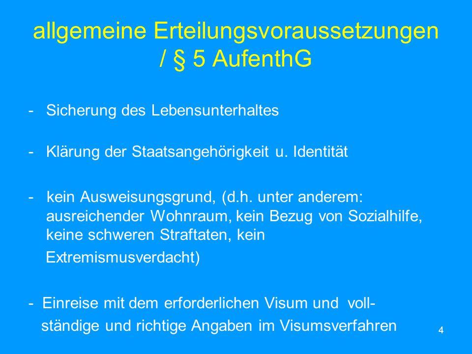 4 allgemeine Erteilungsvoraussetzungen / § 5 AufenthG -Sicherung des Lebensunterhaltes -Klärung der Staatsangehörigkeit u. Identität - kein Ausweisung