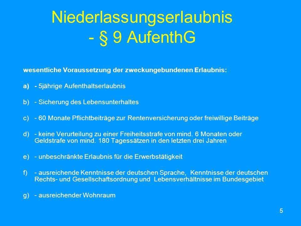 6 Niederlassungserlaubnis nach weiteren Vorschriften - Niederlassungserlaubnis für neu ein- reisende Hochqualifizierte (Wissenschaftler, Spezialisten etc) - § 19 AufenthG; - 3- jährige Aufenthaltszeit bei deutsch- verheirateten Ausländern (§ 28 Abs.