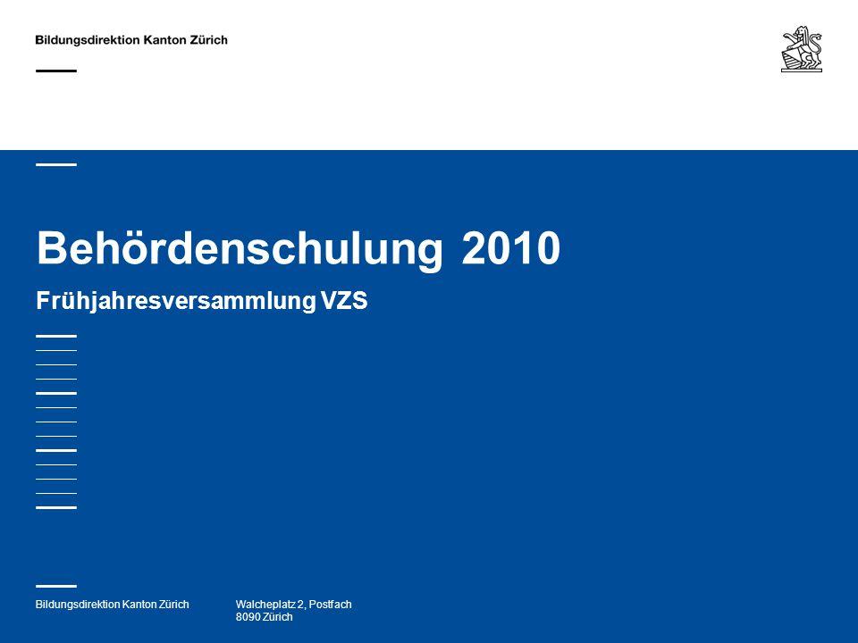 Bildungsdirektion Kanton ZürichWalcheplatz 2, Postfach 8090 Zürich Behördenschulung 2010 Frühjahresversammlung VZS