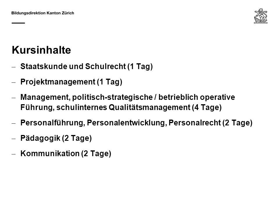 Kursinhalte – Staatskunde und Schulrecht (1 Tag) – Projektmanagement (1 Tag) – Management, politisch-strategische / betrieblich operative Führung, sch