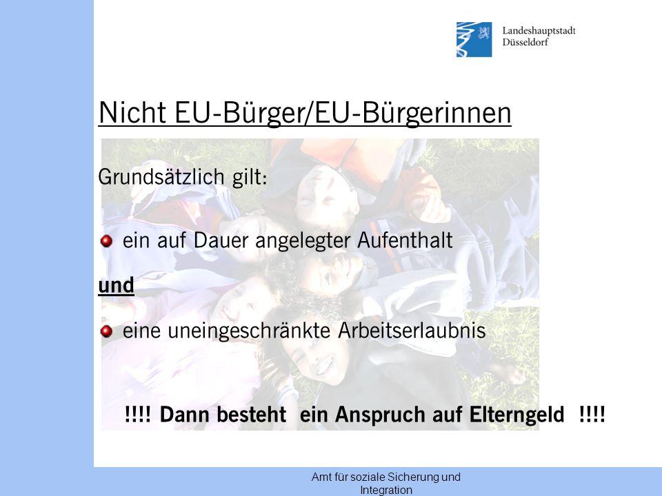 Amt für soziale Sicherung und Integration Nicht EU-Bürger/EU-Bürgerinnen Grundsätzlich gilt: ein auf Dauer angelegter Aufenthalt und eine uneingeschrä