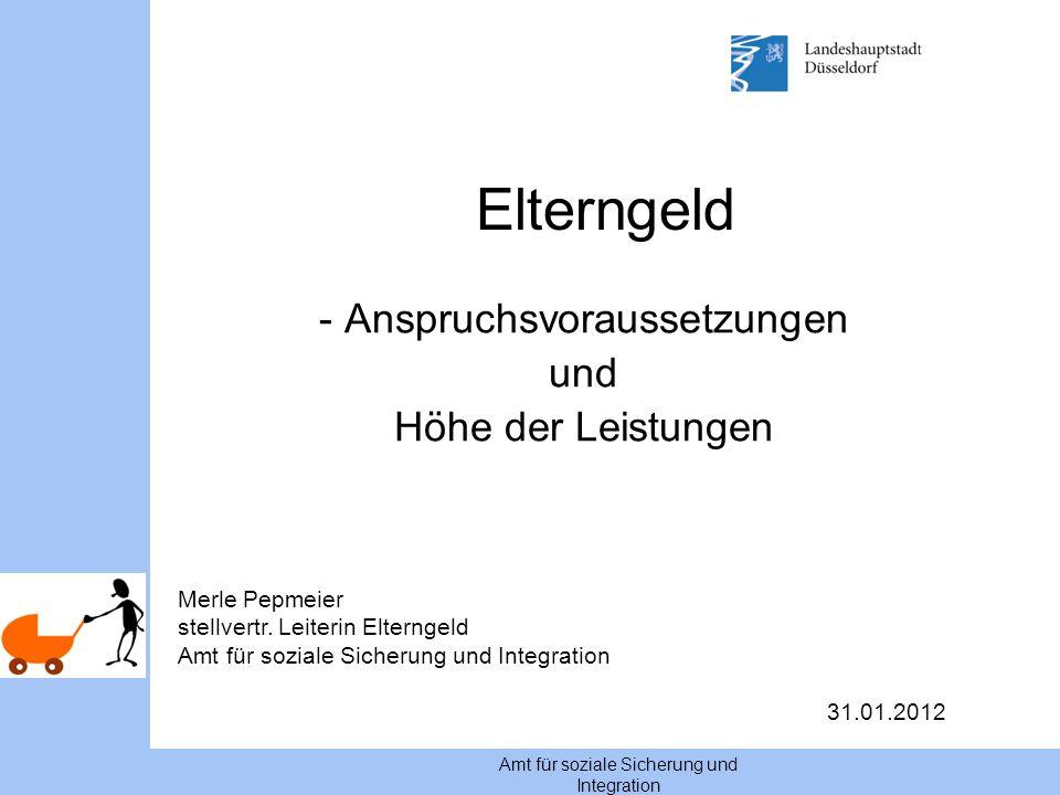 Amt für soziale Sicherung und Integration Elterngeld - Anspruchsvoraussetzungen und Höhe der Leistungen Merle Pepmeier stellvertr.
