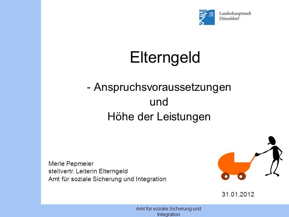 Amt für soziale Sicherung und Integration Elterngeld - Anspruchsvoraussetzungen und Höhe der Leistungen Merle Pepmeier stellvertr. Leiterin Elterngeld