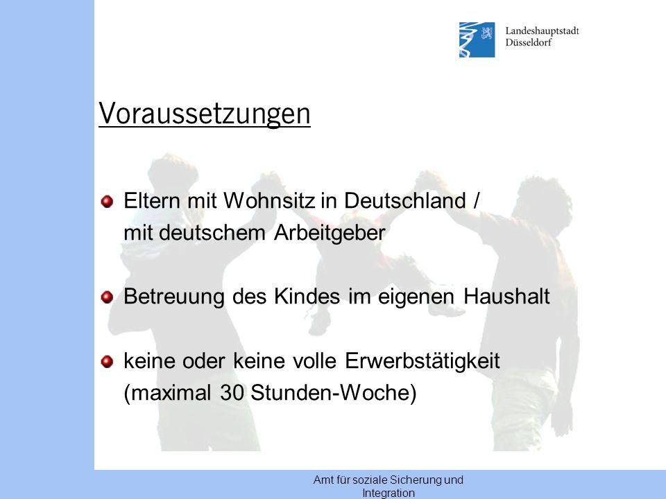 Amt für soziale Sicherung und Integration Voraussetzungen Eltern mit Wohnsitz in Deutschland / mit deutschem Arbeitgeber Betreuung des Kindes im eigen
