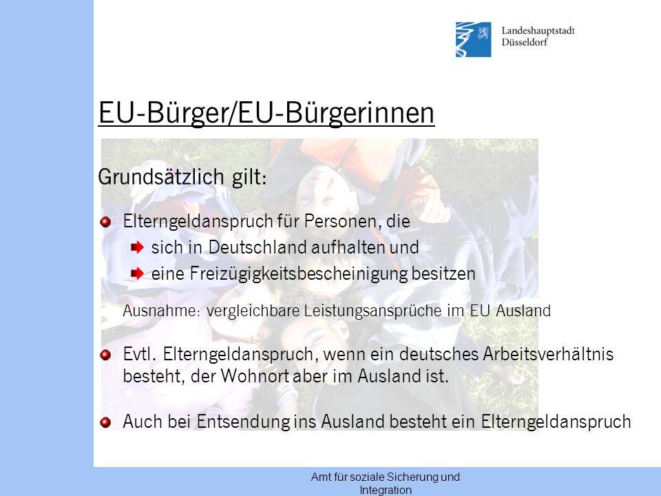 Amt für soziale Sicherung und Integration EU-Bürger/EU-Bürgerinnen Grundsätzlich gilt: Elterngeldanspruch für Personen, die sich in Deutschland aufhal