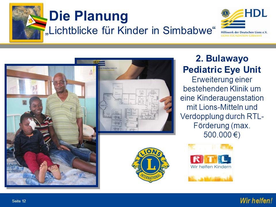 Seite 12 Wir helfen! 2. Bulawayo Pediatric Eye Unit Erweiterung einer bestehenden Klinik um eine Kinderaugenstation mit Lions-Mitteln und Verdopplung