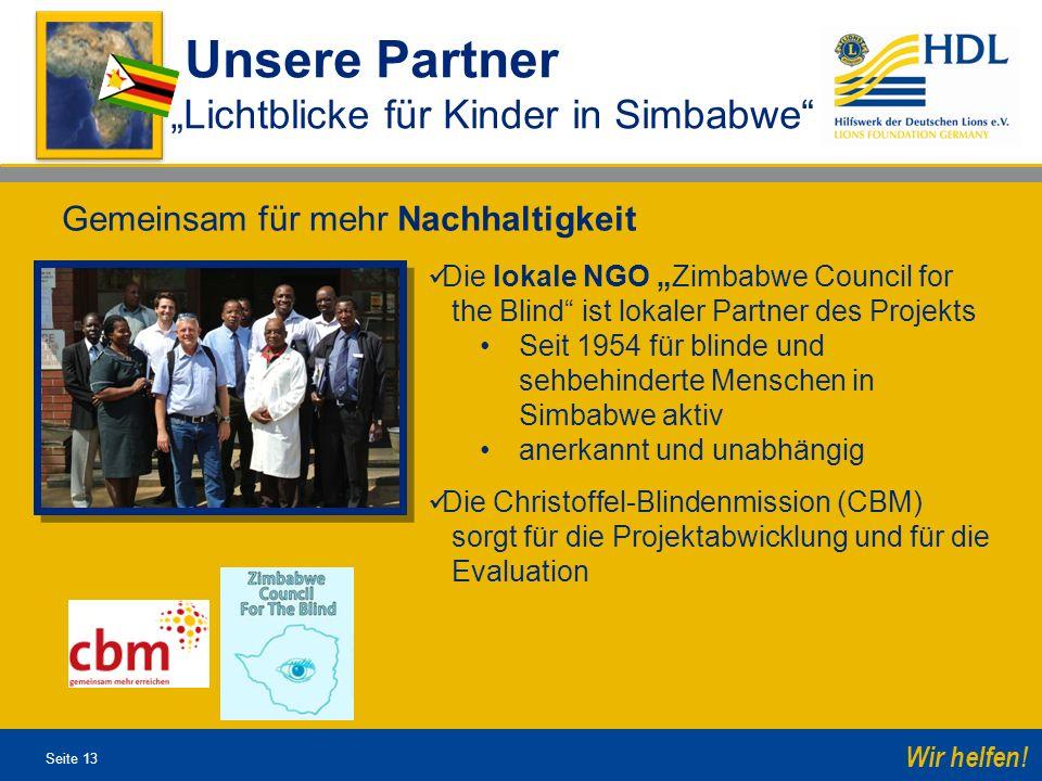 Seite 13 Wir helfen! Unsere Partner Lichtblicke für Kinder in Simbabwe Die lokale NGO Zimbabwe Council for the Blind ist lokaler Partner des Projekts