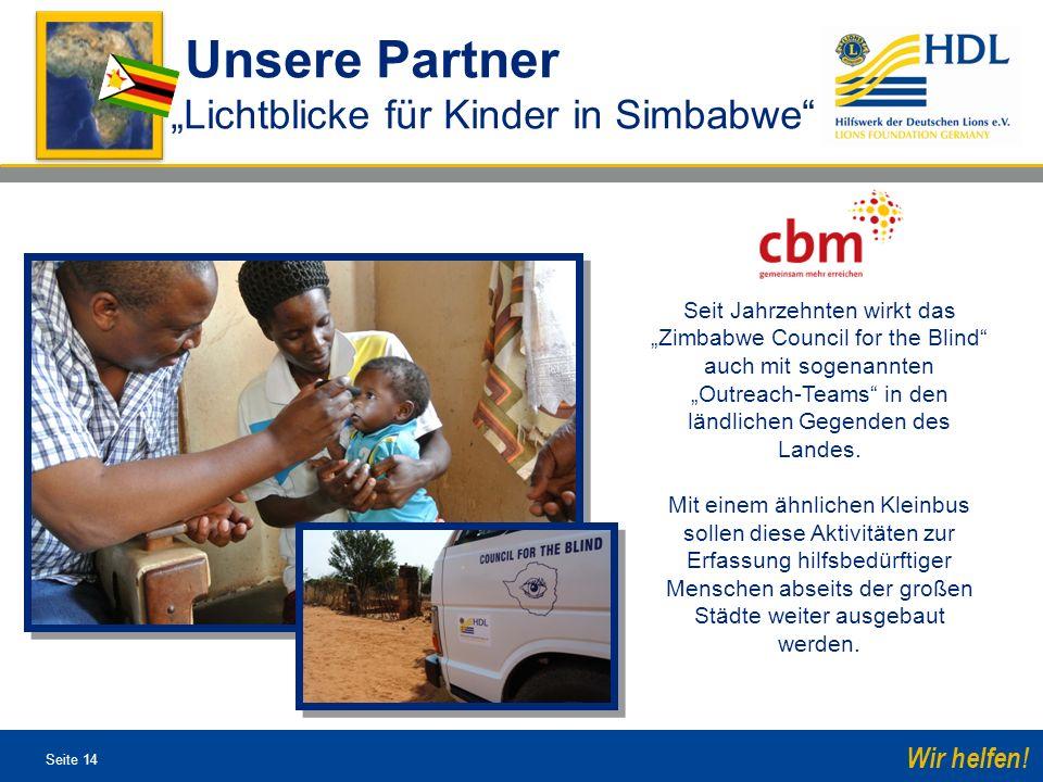 Seite 14 Wir helfen! Unsere Partner Lichtblicke für Kinder in Simbabwe Seit Jahrzehnten wirkt das Zimbabwe Council for the Blind auch mit sogenannten