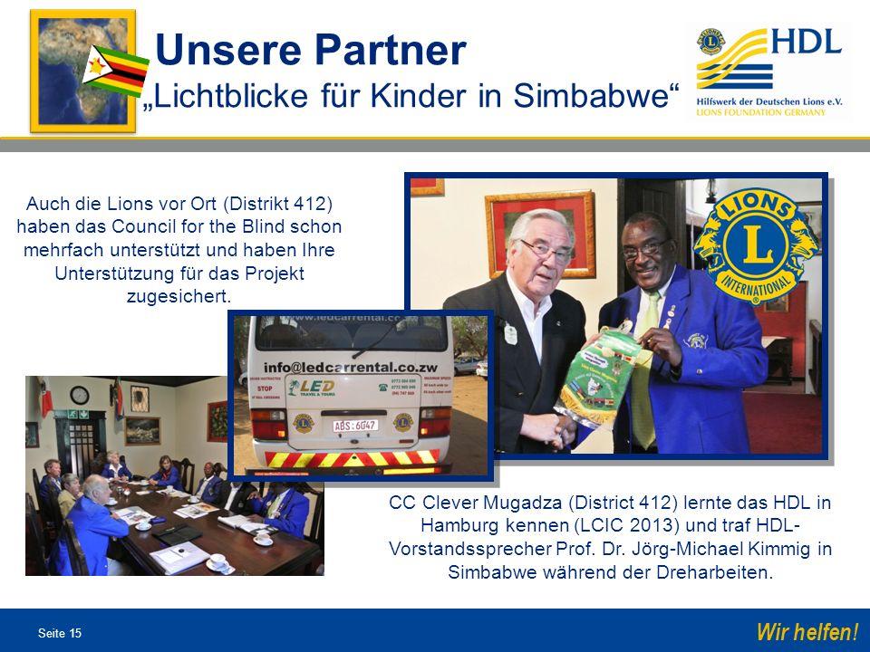 Seite 15 Wir helfen! Unsere Partner Lichtblicke für Kinder in Simbabwe Auch die Lions vor Ort (Distrikt 412) haben das Council for the Blind schon meh