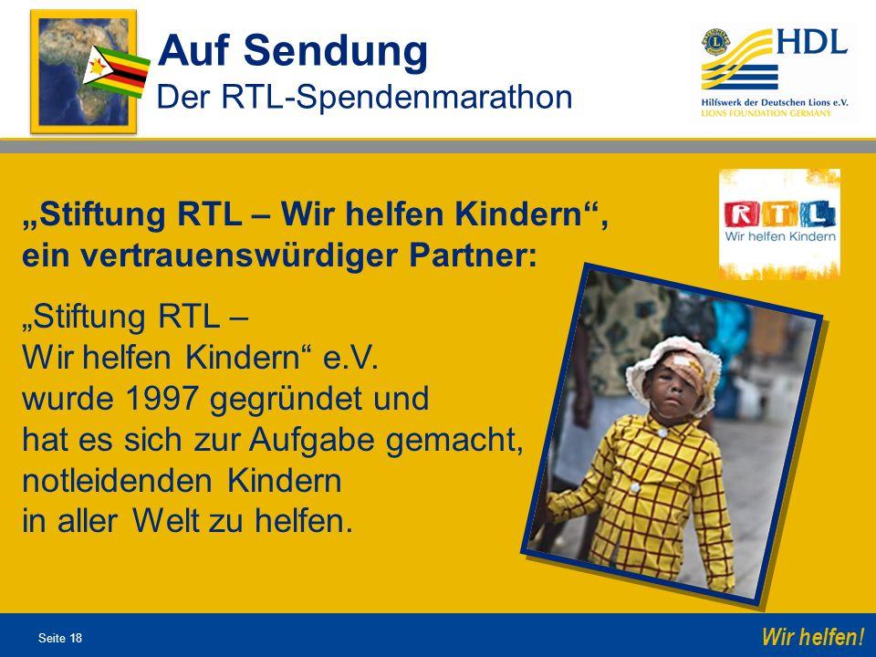 Seite 18 Wir helfen! Auf Sendung Der RTL-Spendenmarathon Stiftung RTL – Wir helfen Kindern, ein vertrauenswürdiger Partner: Stiftung RTL – Wir helfen