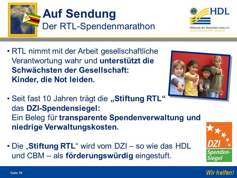 Seite 19 Wir helfen! RTL nimmt mit der Arbeit gesellschaftliche Verantwortung wahr und unterstützt die Schwächsten der Gesellschaft: Kinder, die Not l