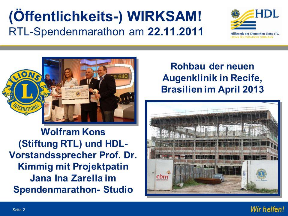 Seite 2 Wir helfen! (Öffentlichkeits-) WIRKSAM! RTL-Spendenmarathon am 22.11.2011 Wolfram Kons (Stiftung RTL) und HDL- Vorstandssprecher Prof. Dr. Kim